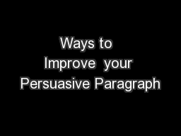 Ways to  Improve  your Persuasive Paragraph