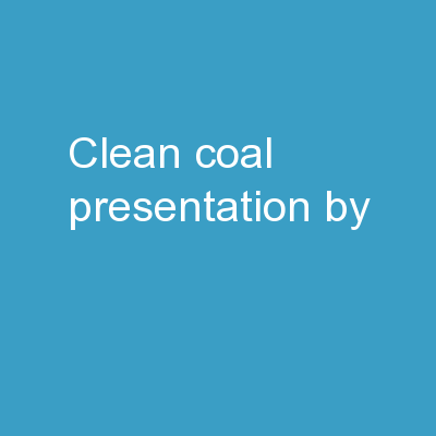 Clean Coal... Presentation by: