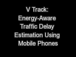 V Track: Energy-Aware Traffic Delay Estimation Using Mobile Phones PowerPoint Presentation, PPT - DocSlides