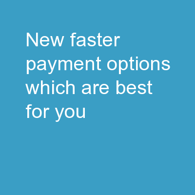 New Faster Payment Options: Which Are Best For You? PowerPoint PPT Presentation
