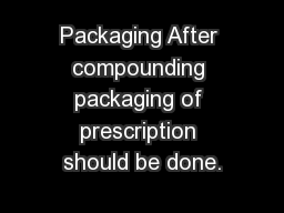 Packaging After compounding packaging of prescription should be done.