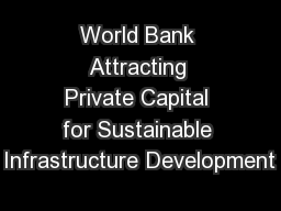 World Bank Attracting Private Capital for Sustainable Infrastructure Development