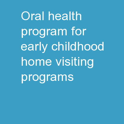 Oral Health Program for Early Childhood Home Visiting Programs