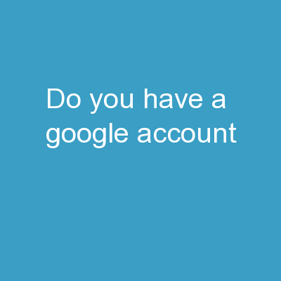 Do you have a google account?