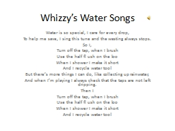 Whizzy's  Water Songs Water is so special, I care for every drop, PowerPoint PPT Presentation