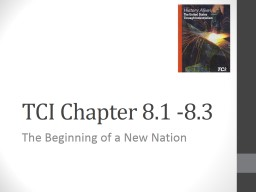 TCI Chapter  8.1 -8.3 The Beginning of a New Nation