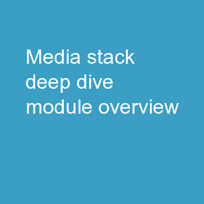 Media stack deep dive Module Overview PowerPoint PPT Presentation