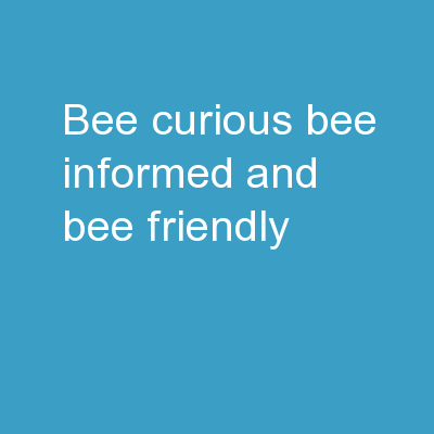 Bee Curious, Bee Informed, and Bee Friendly