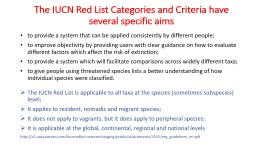 The IUCN Red List Categories and Criteria have several specific aims