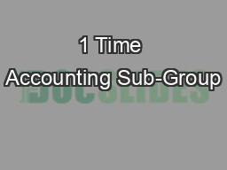 1 Time Accounting Sub-Group