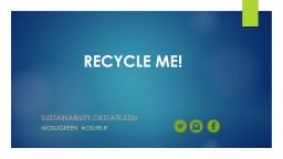 RECYCLE ME! Sustainability.okstate.edu PowerPoint PPT Presentation