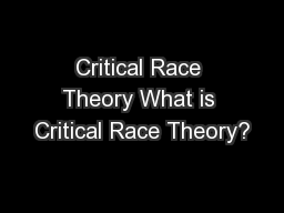 Critical Race Theory What is Critical Race Theory?