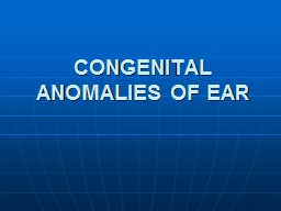 CONGENITAL ANOMALIES OF EAR PowerPoint PPT Presentation
