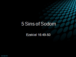 5  Sins  of  Sodom Ezekiel 16:49-50 PowerPoint PPT Presentation