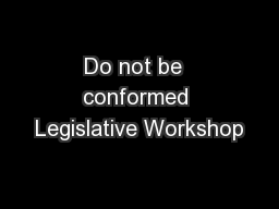 Do not be  conformed Legislative Workshop