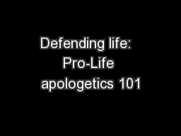 Defending life:  Pro-Life apologetics 101 PowerPoint PPT Presentation