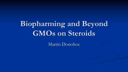 Biopharming and Beyond GMOs on Steroids
