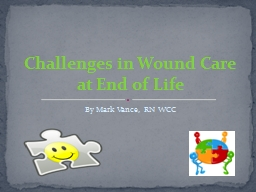 By Mark Vance, RN WCC Challenges in Wound Care at End of Life