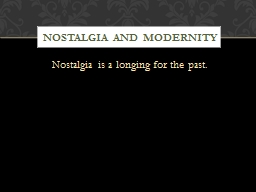 Nostalgia is a  longing for the