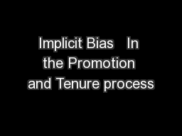 Implicit Bias   In the Promotion and Tenure process