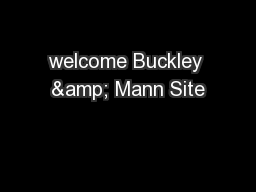 welcome Buckley & Mann Site PowerPoint PPT Presentation