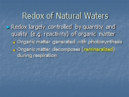 Redox of Natural Waters Redox largely controlled by quantity and quality (e.g. reactivity) of organ