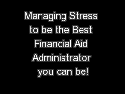 Managing Stress to be the Best Financial Aid Administrator you can be!