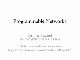 Programmable Networks Jennifer Rexford