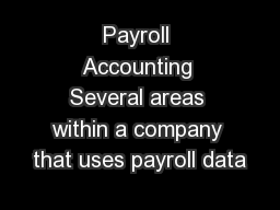 Payroll Accounting Several areas within a company that uses payroll data