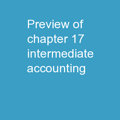 PREVIEW OF  CHAPTER 17 Intermediate Accounting