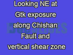 Looking NE at Gtk exposure along Chishan Fault and vertical shear zone