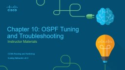 Instructor Materials Chapter 10: OSPF Tuning and Troubleshooting