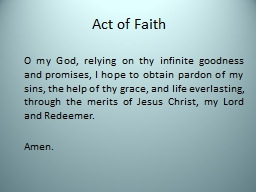Act of Faith O my God, relying on thy infinite goodness