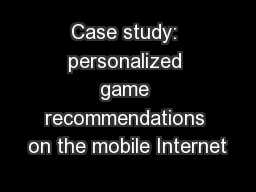 Case study: personalized game recommendations on the mobile Internet