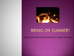 Bring On Summer! Enjoy Gluten Free Graham Crackers & S'mores once again