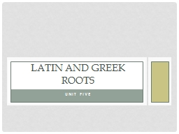 Unit Five Latin and Greek ROOTS