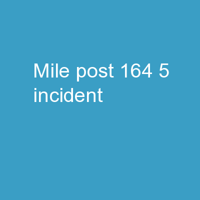 Mile Post  164.5 Incident