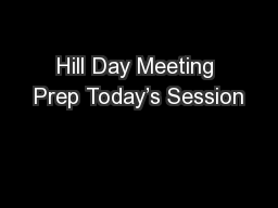 Hill Day Meeting Prep Today's Session