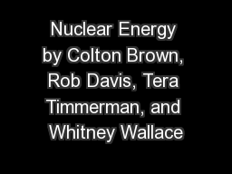 Nuclear Energy by Colton Brown, Rob Davis, Tera Timmerman, and Whitney Wallace