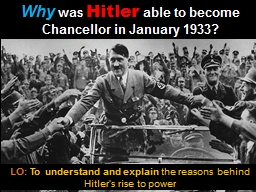 W hy   was  Hitler  able to become Chancellor in January 1933?
