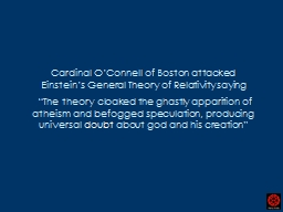 Cardinal O�Connell of Boston attacked Einstein�s General Theory of Relativity saying