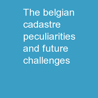 The  belgian  cadastre Peculiarities and future challenges