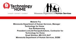 Melanie Fry Minnesota Department of Human Services, Manager            Technology for Home