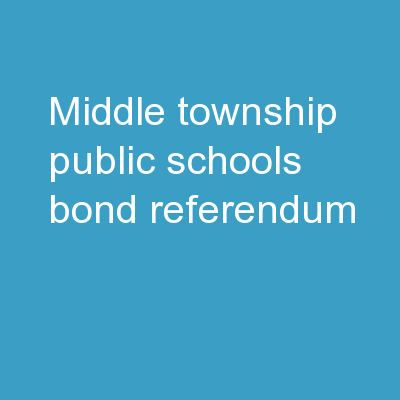 MIDDLE TOWNSHIP PUBLIC SCHOOLS BOND REFERENDUM