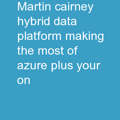 Martin Cairney Hybrid data platform – making the most of Azure plus your on-