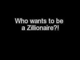 Who wants to be a Zillionaire?!