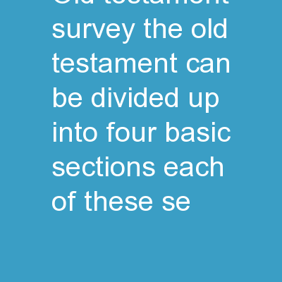 Old Testament Survey The Old Testament can be divided up into four basic sections. Each of these se