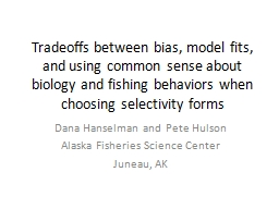Tradeoffs between bias, model fits, and using common sense about biology and fishing behaviors when