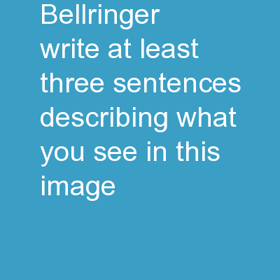 Bellringer Write at least three sentences describing what you see in this image.