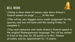 Bell Work Using a clean sheet of paper, copy down Antony�s funeral speech on pages 132-134 of the